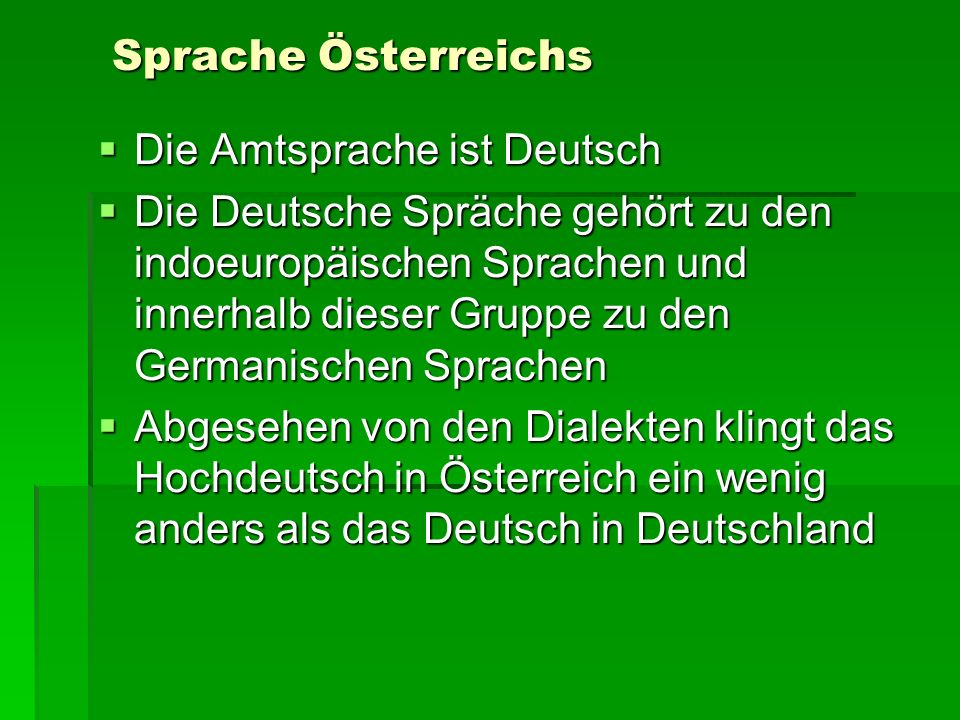 Sprache ÖsterreichsDie Amtsprache ist Deutsch.