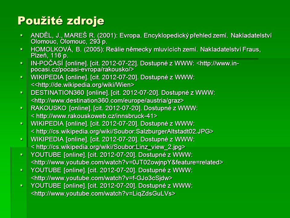 Použité zdrojeANDĚL, J., MAREŠ R. (2001): Evropa. Encyklopedický přehled zemí. Nakladatelství Olomouc, Olomouc, 293 p.