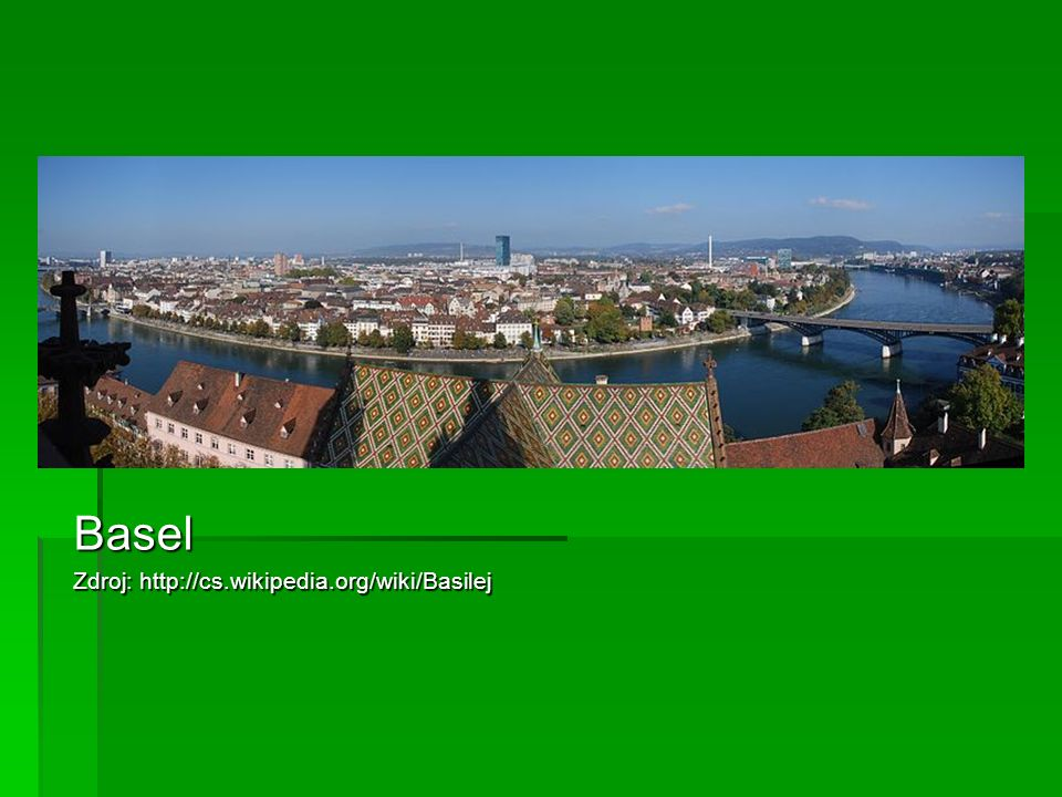 Basel Zdroj: http://cs.wikipedia.org/wiki/Basilej