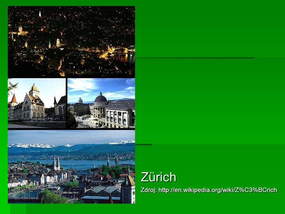 Zürich Zdroj: http://en.wikipedia.org/wiki/Z%C3%BCrich