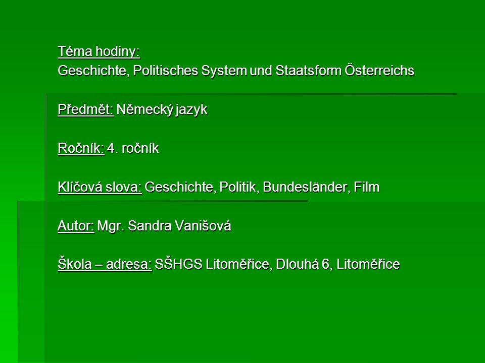Téma hodiny: Geschichte, Politisches System und Staatsform Österreichs. Předmět: Německý jazyk. Ročník: 4. ročník.