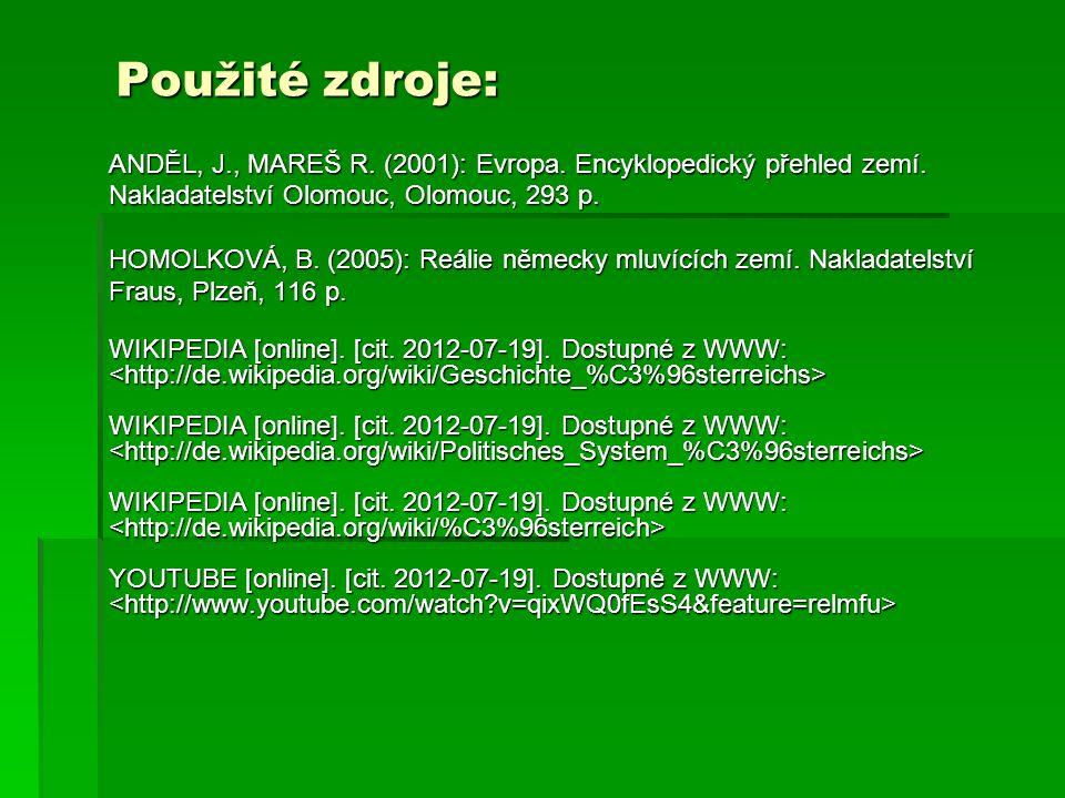 Použité zdroje: ANDĚL, J., MAREŠ R. (2001): Evropa. Encyklopedický přehled zemí. Nakladatelství Olomouc, Olomouc, 293 p.