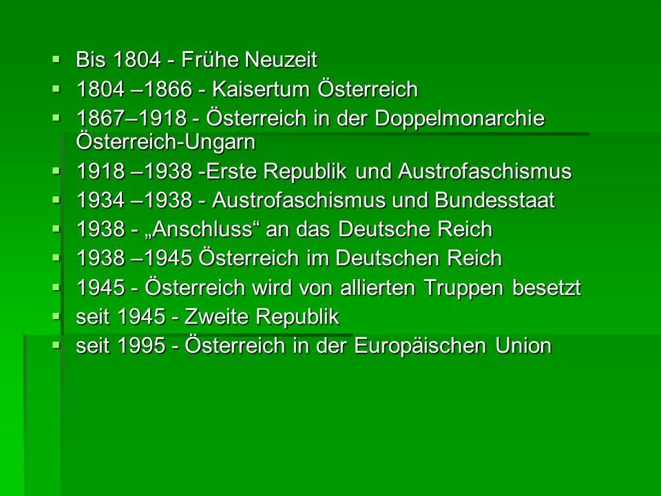 Bis 1804 - Frühe Neuzeit 1804 –1866 - Kaisertum Österreich. 1867–1918 - Österreich in der Doppelmonarchie Österreich-Ungarn.