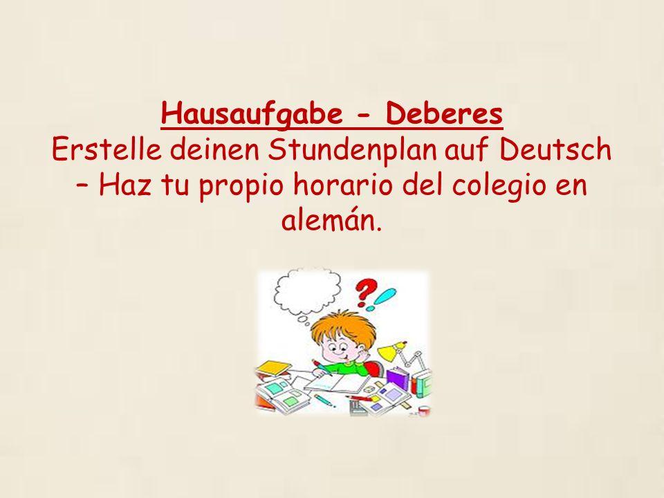 Hausaufgabe - Deberes Erstelle deinen Stundenplan auf Deutsch – Haz tu propio horario del colegio en alemán.
