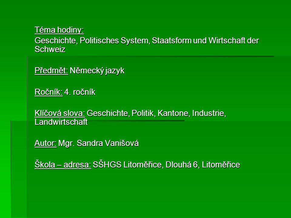 Téma hodiny: Geschichte, Politisches System, Staatsform und Wirtschaft der Schweiz. Předmět: Německý jazyk.