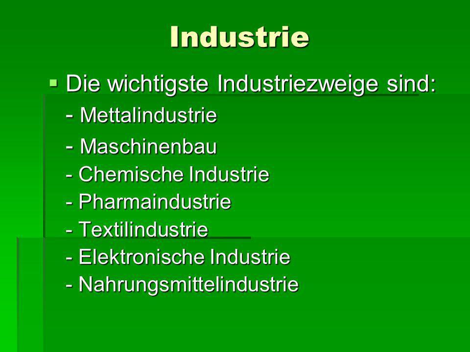Industrie Die wichtigste Industriezweige sind: - Mettalindustrie