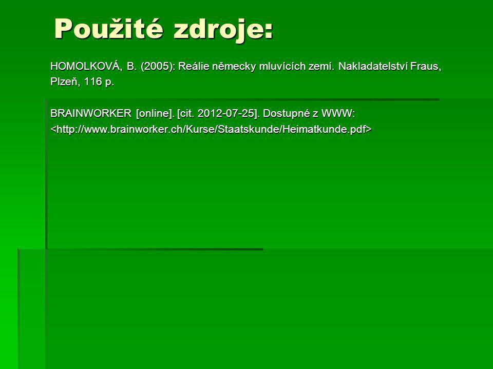 Použité zdroje: HOMOLKOVÁ, B. (2005): Reálie německy mluvících zemí. Nakladatelství Fraus, Plzeň, 116 p.