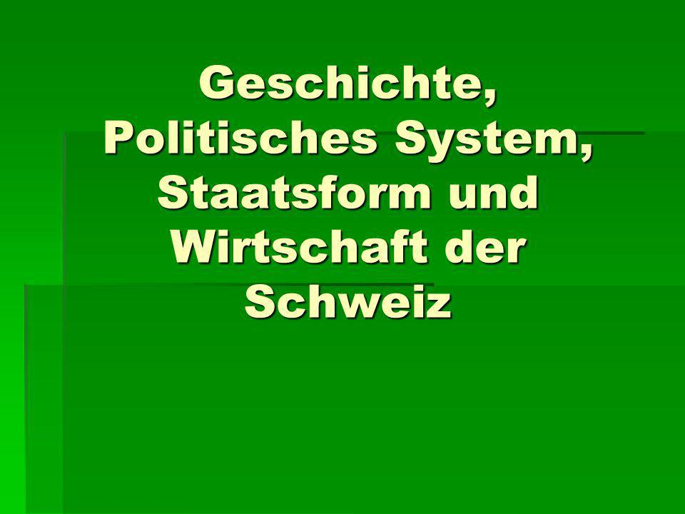 Geschichte, Politisches System, Staatsform und Wirtschaft der Schweiz