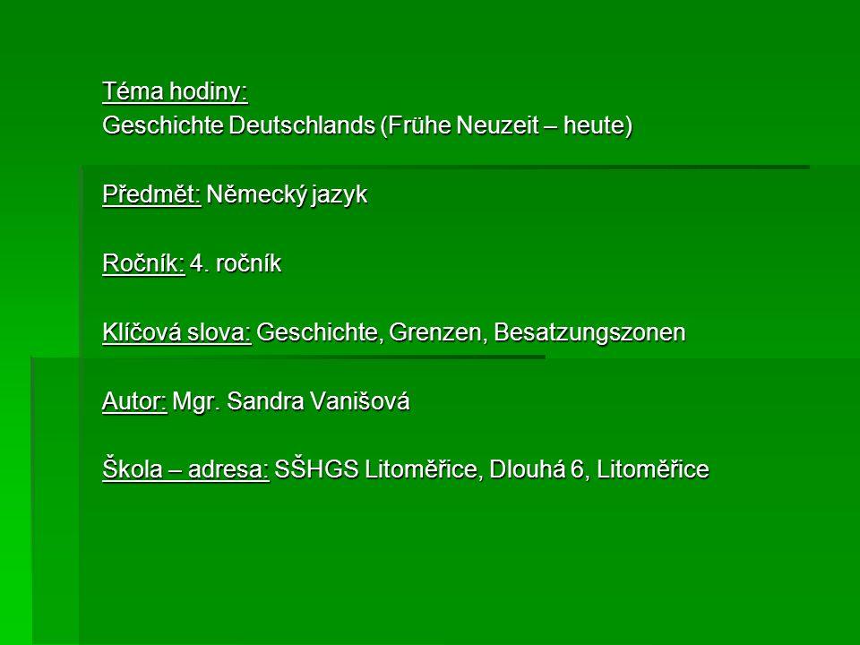 Téma hodiny: Geschichte Deutschlands (Frühe Neuzeit – heute) Předmět: Německý jazyk. Ročník: 4. ročník.