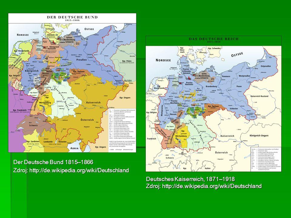 Der Deutsche Bund 1815–1866 Zdroj: http://de.wikipedia.org/wiki/Deutschland. Deutsches Kaiserreich, 1871–1918.