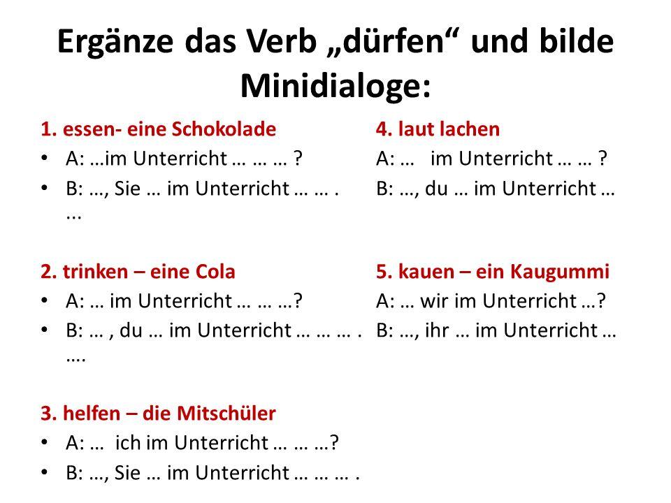 """Ergänze das Verb """"dürfen und bilde Minidialoge:"""
