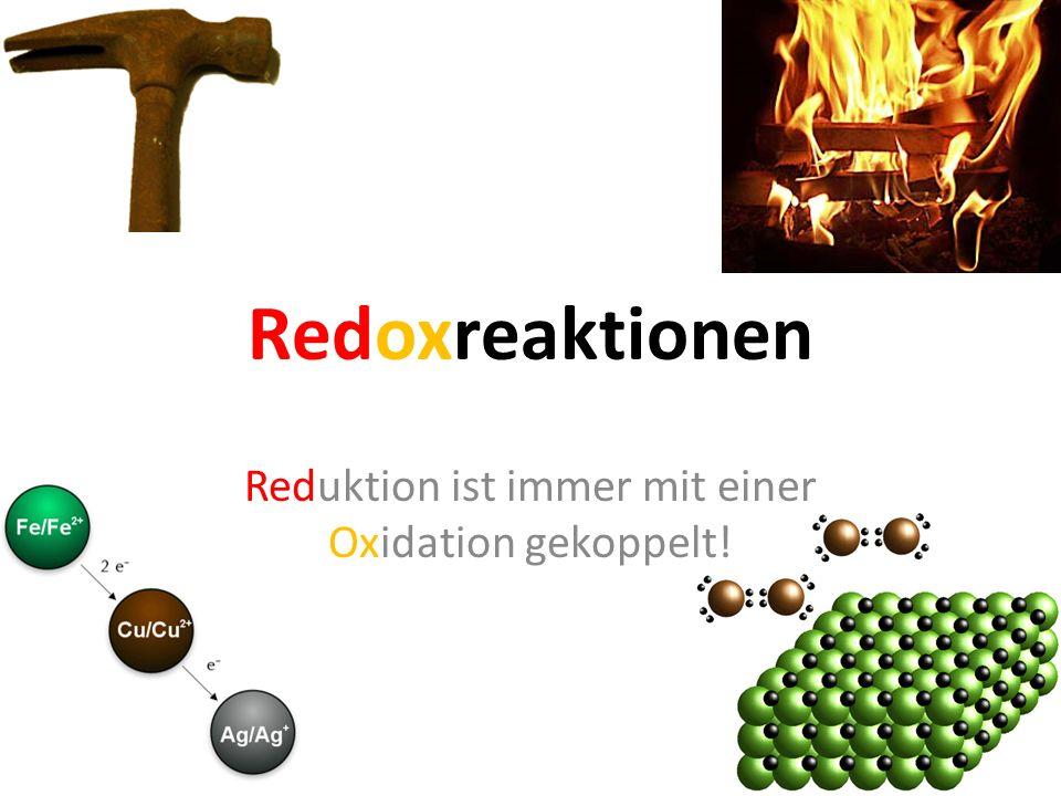 Reduktion ist immer mit einer Oxidation gekoppelt!