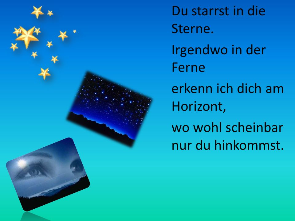 Du starrst in die Sterne.