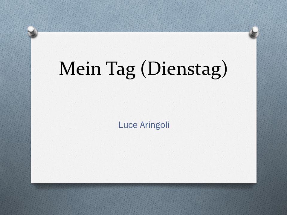 Mein Tag (Dienstag) Luce Aringoli