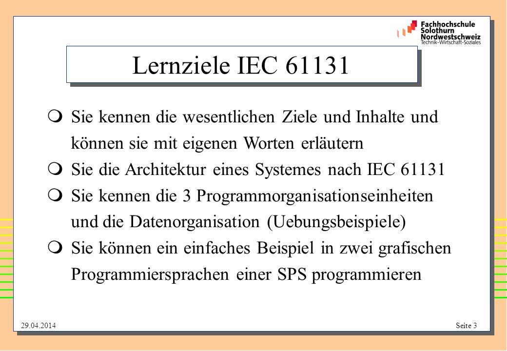 Lernziele IEC 61131 Sie kennen die wesentlichen Ziele und Inhalte und können sie mit eigenen Worten erläutern.