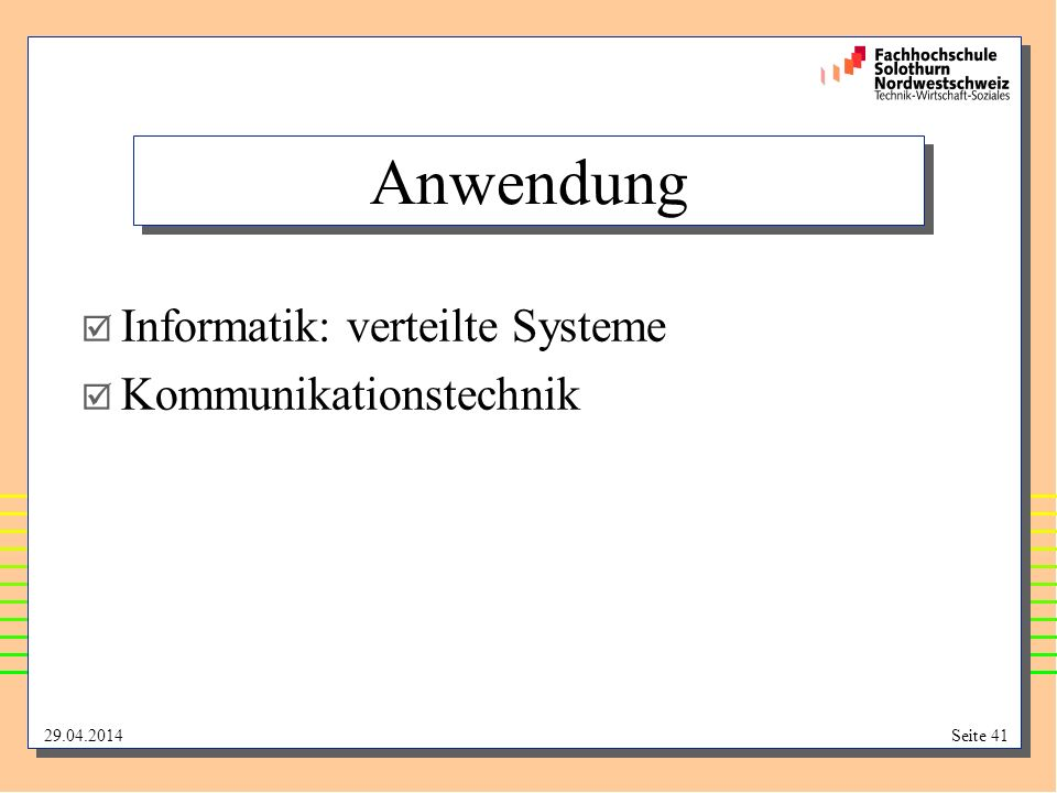 Anwendung Informatik: verteilte Systeme Kommunikationstechnik