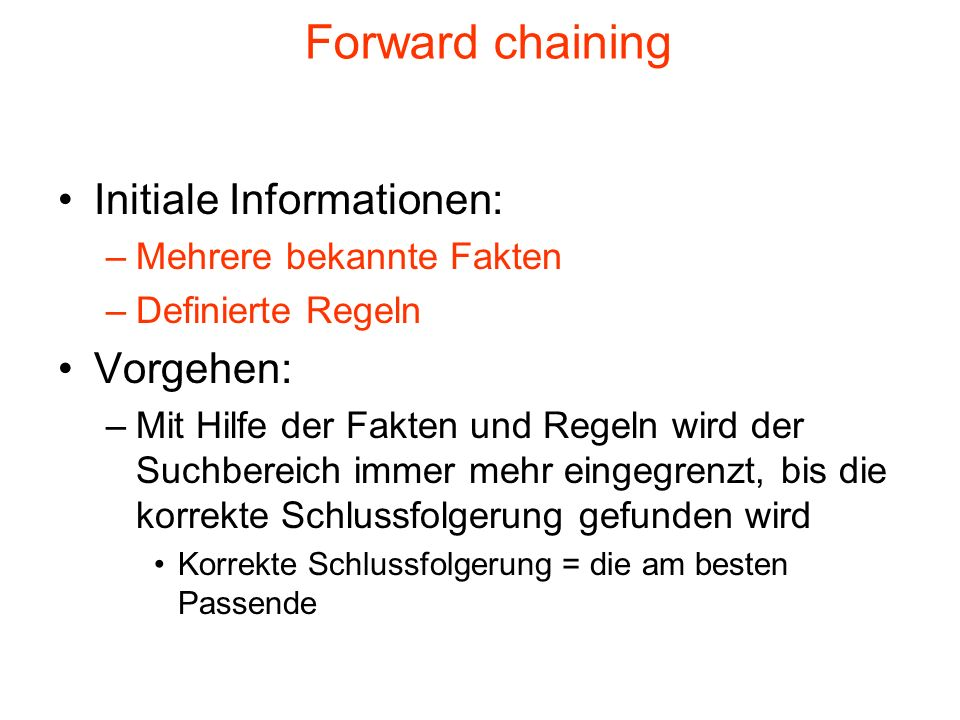 Forward chaining Initiale Informationen: Vorgehen: