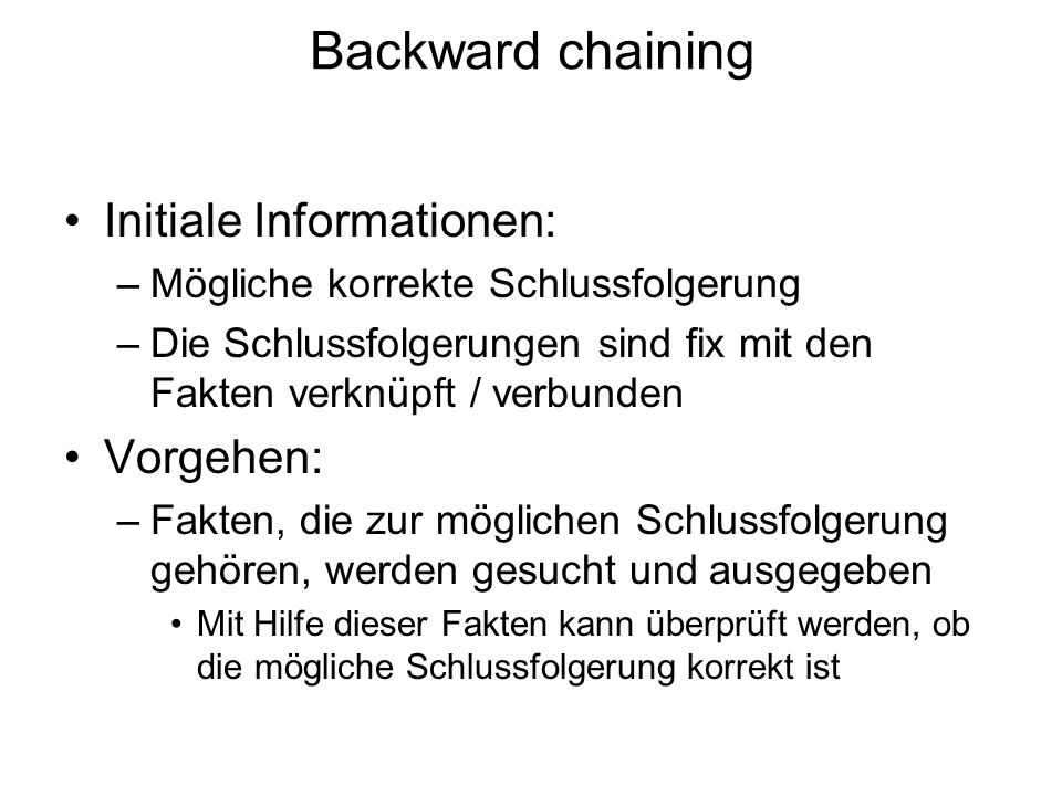 Backward chaining Initiale Informationen: Vorgehen: