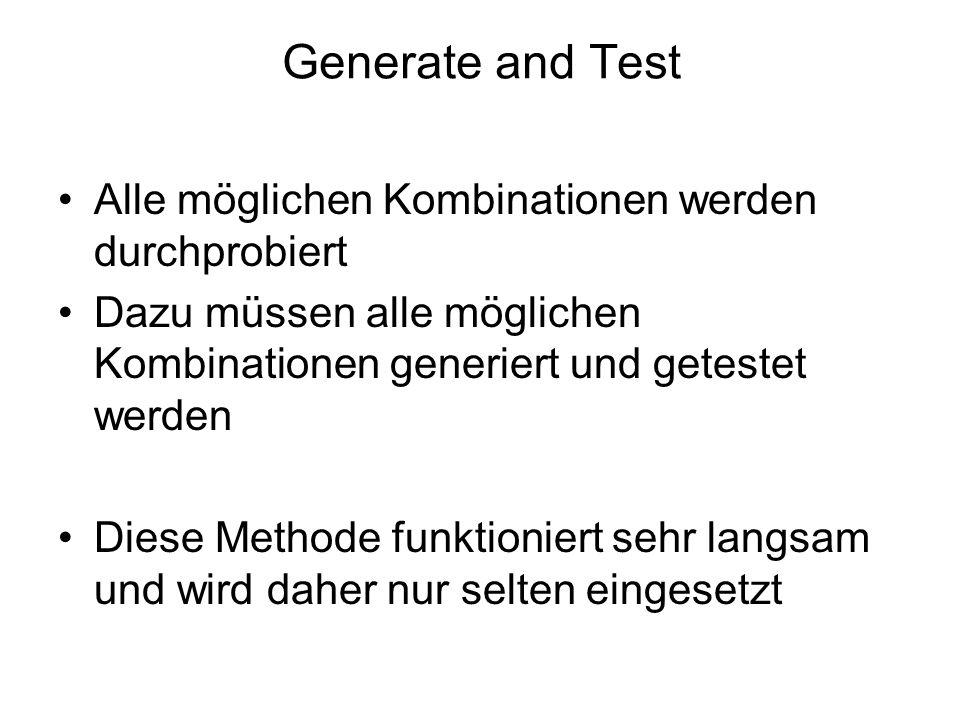Generate and Test Alle möglichen Kombinationen werden durchprobiert