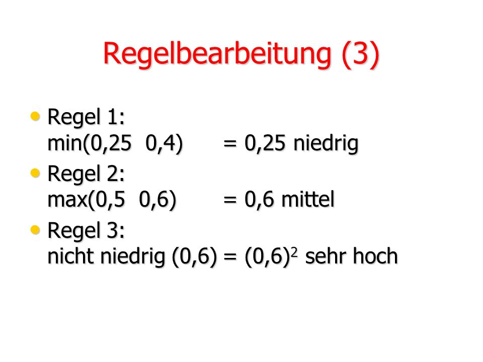Regelbearbeitung (3) Regel 1: min(0,25 0,4) = 0,25 niedrig