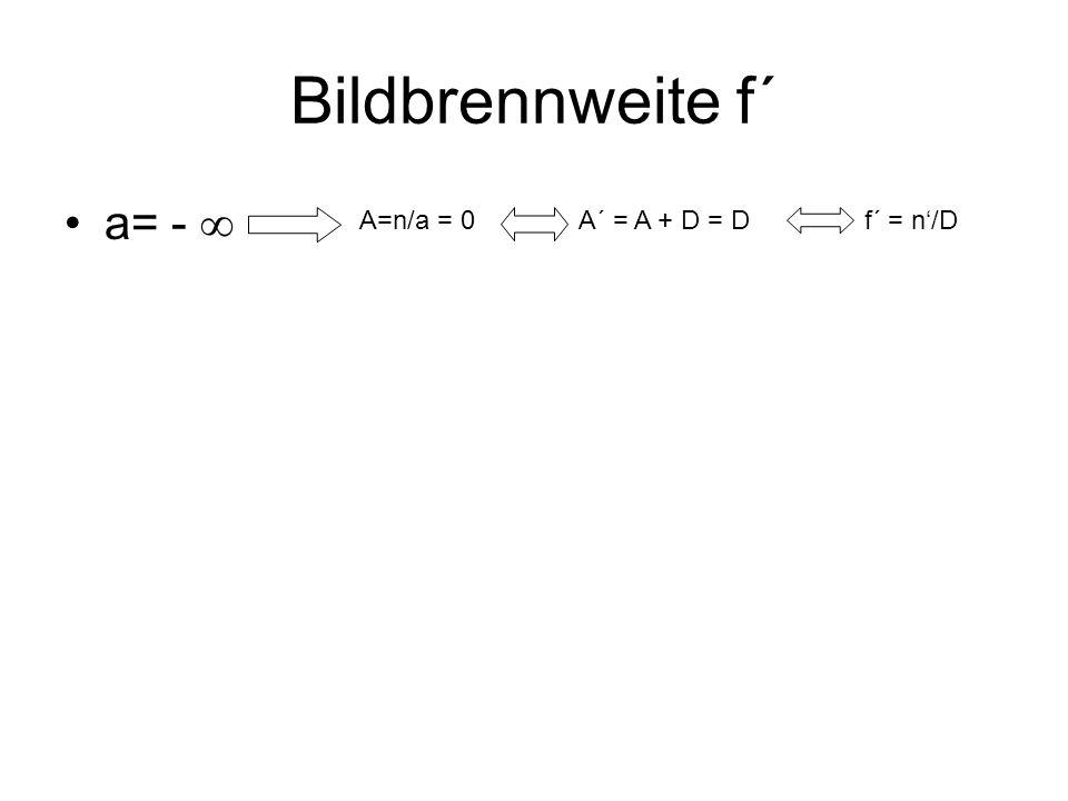 Bildbrennweite f´ a= -  A=n/a = 0 A´ = A + D = D f´ = n'/D
