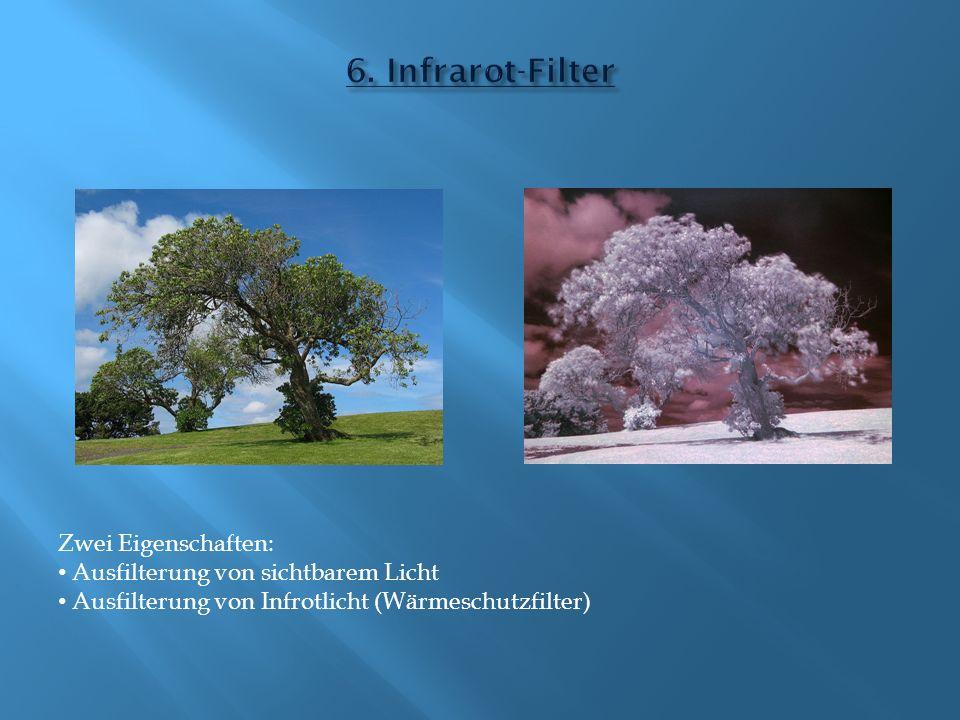 6. Infrarot-Filter Zwei Eigenschaften: