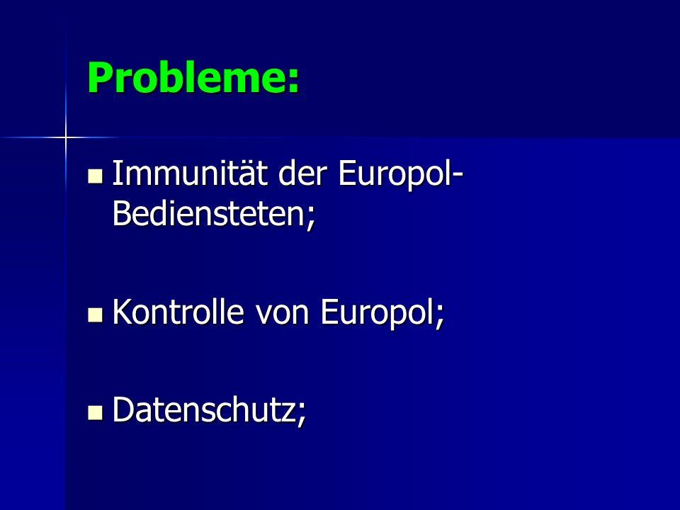Probleme: Immunität der Europol-Bediensteten; Kontrolle von Europol;