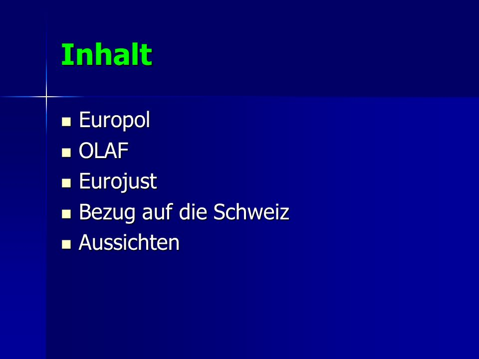 Inhalt Europol OLAF Eurojust Bezug auf die Schweiz Aussichten