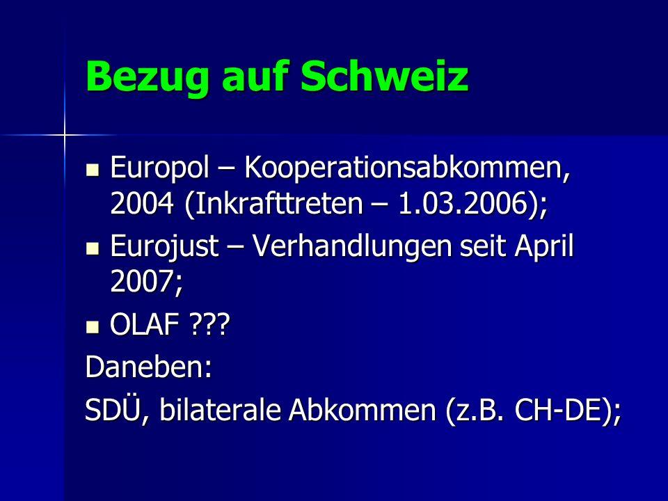 Bezug auf Schweiz Europol – Kooperationsabkommen, 2004 (Inkrafttreten – 1.03.2006); Eurojust – Verhandlungen seit April 2007;