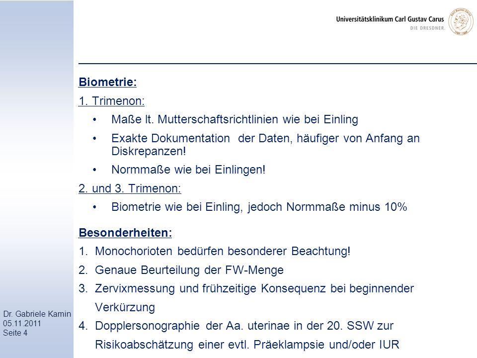 Biometrie: 1. Trimenon: Maße lt. Mutterschaftsrichtlinien wie bei Einling. Exakte Dokumentation der Daten, häufiger von Anfang an Diskrepanzen!