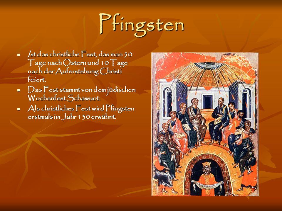 Pfingsten Ist das christliche Fest, das man 50 Tage nach Ostern und 10 Tage nach der Auferstehung Christi feiert.