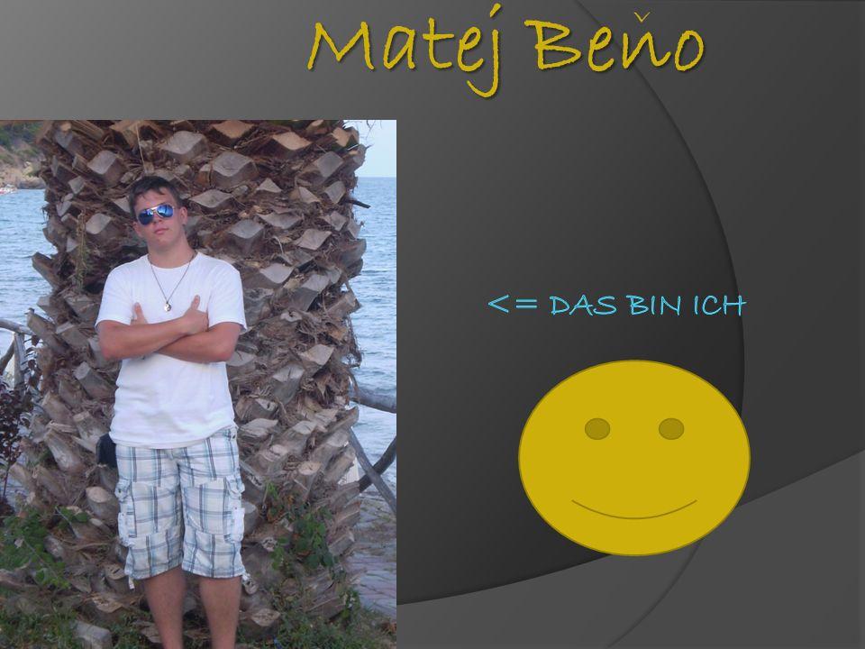 Matej Beno ˇ <= Das bin ich ˇ