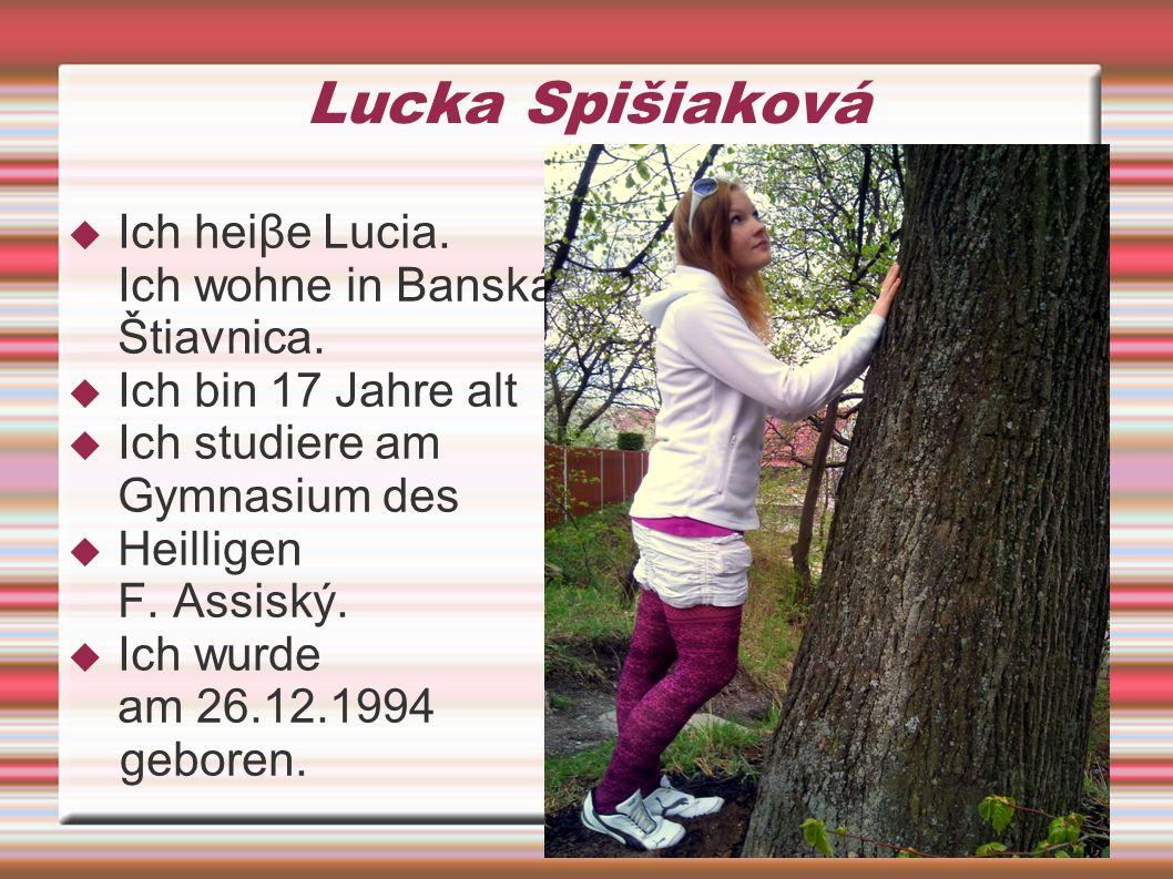 Lucka Spišiaková Ich heiβe Lucia. Ich wohne in Banská Štiavnica.