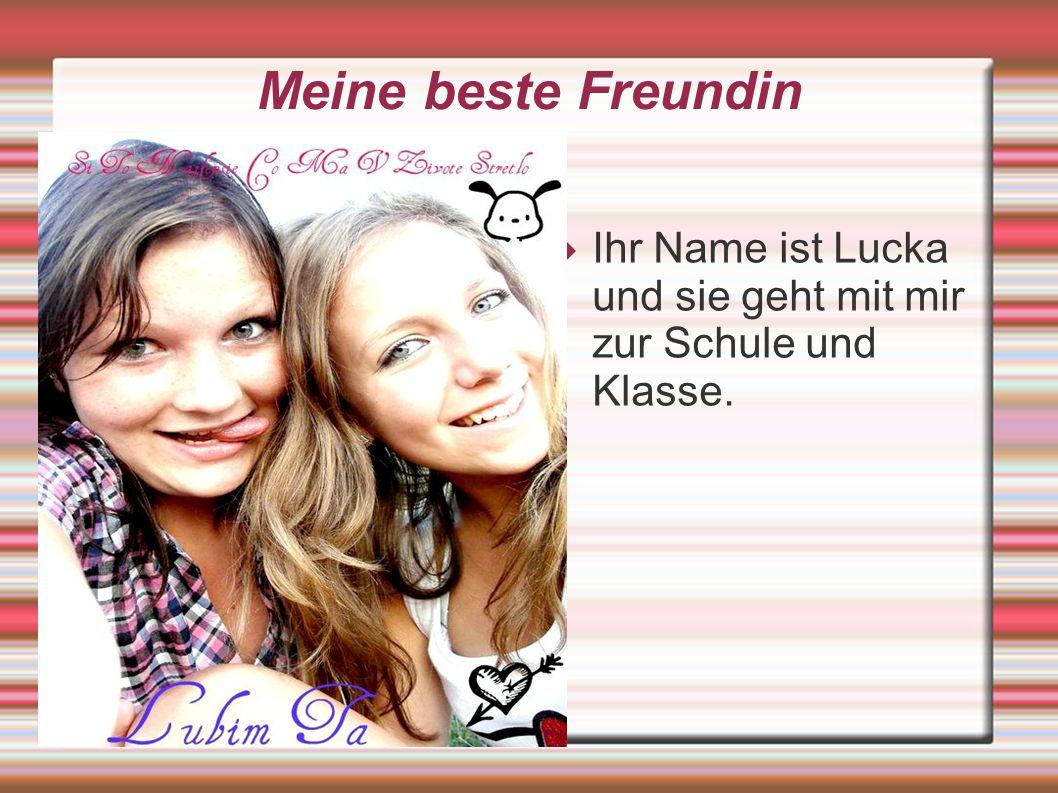 Meine beste Freundin Ihr Name ist Lucka und sie geht mit mir zur Schule und Klasse.
