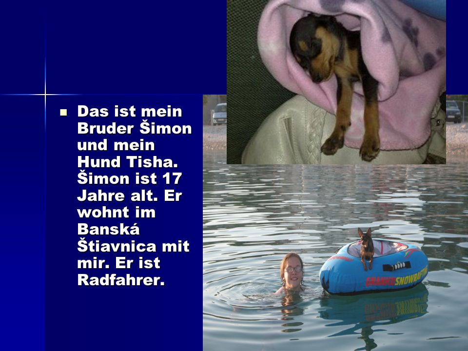 Das ist mein Bruder Šimon und mein Hund Tisha. Šimon ist 17 Jahre alt