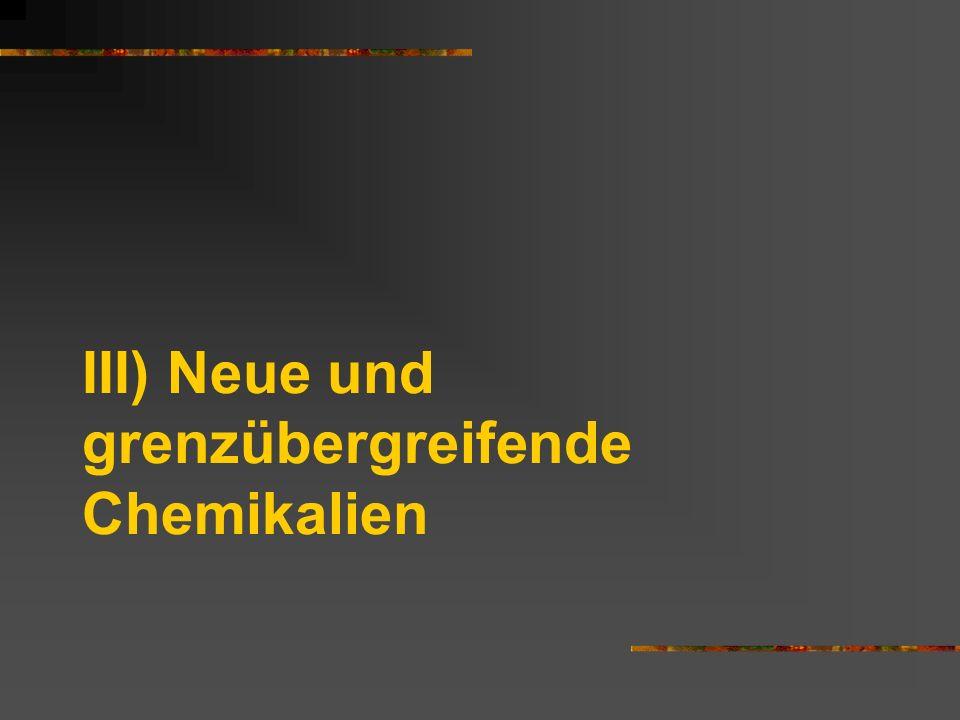 III) Neue und grenzübergreifende Chemikalien