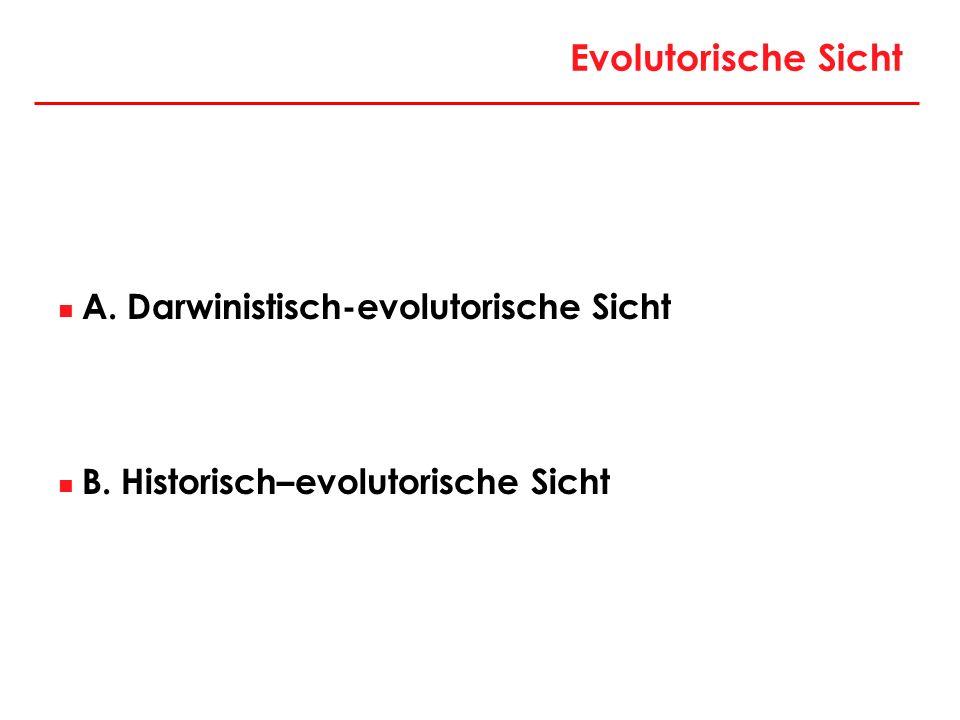 Evolutorische Sicht A. Darwinistisch-evolutorische Sicht