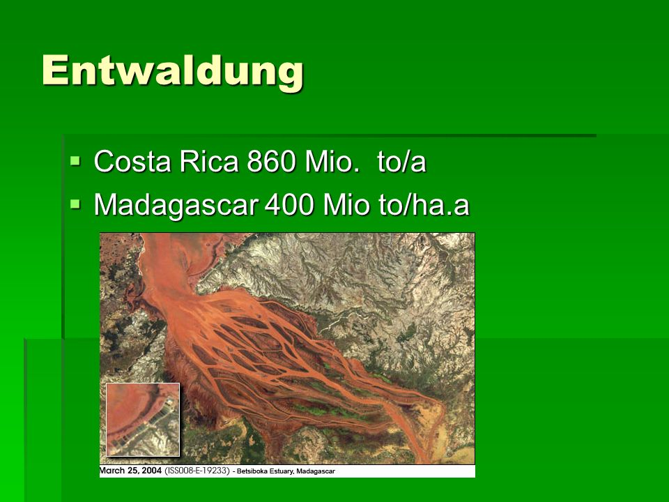 Entwaldung Costa Rica 860 Mio. to/a Madagascar 400 Mio to/ha.a