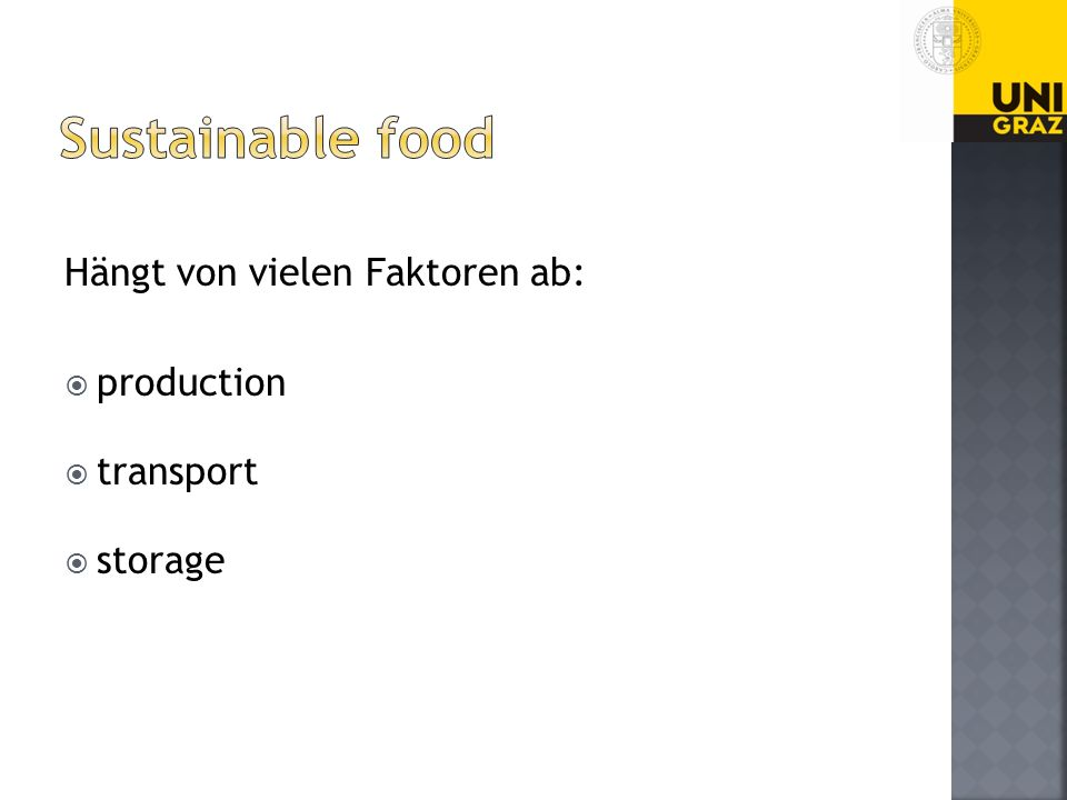 Sustainable food Hängt von vielen Faktoren ab: production transport
