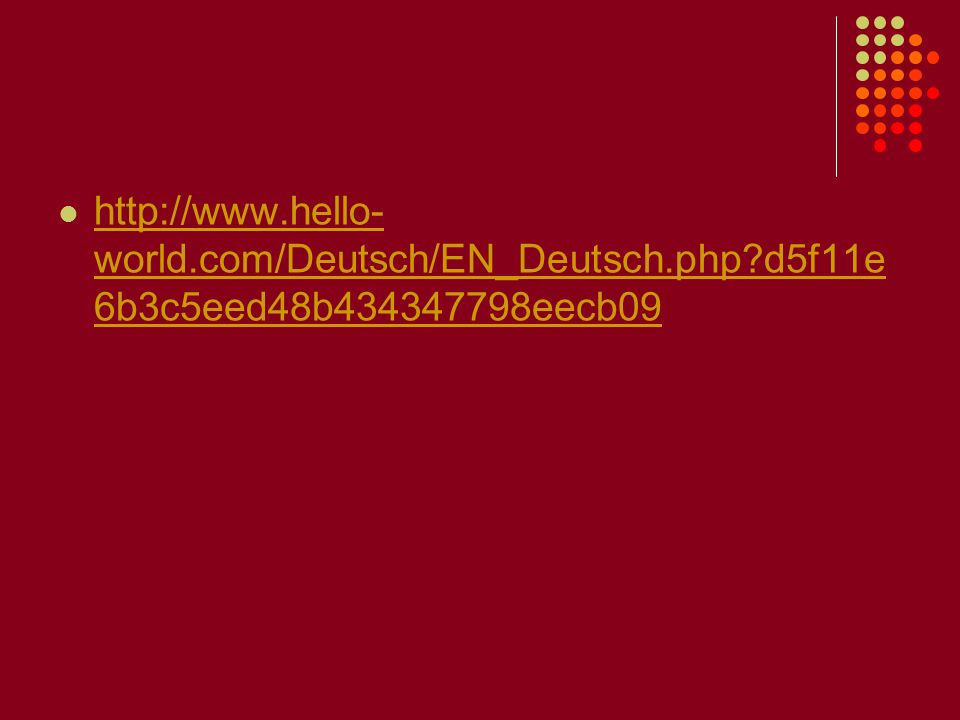 http://www. hello-world. com/Deutsch/EN_Deutsch. php