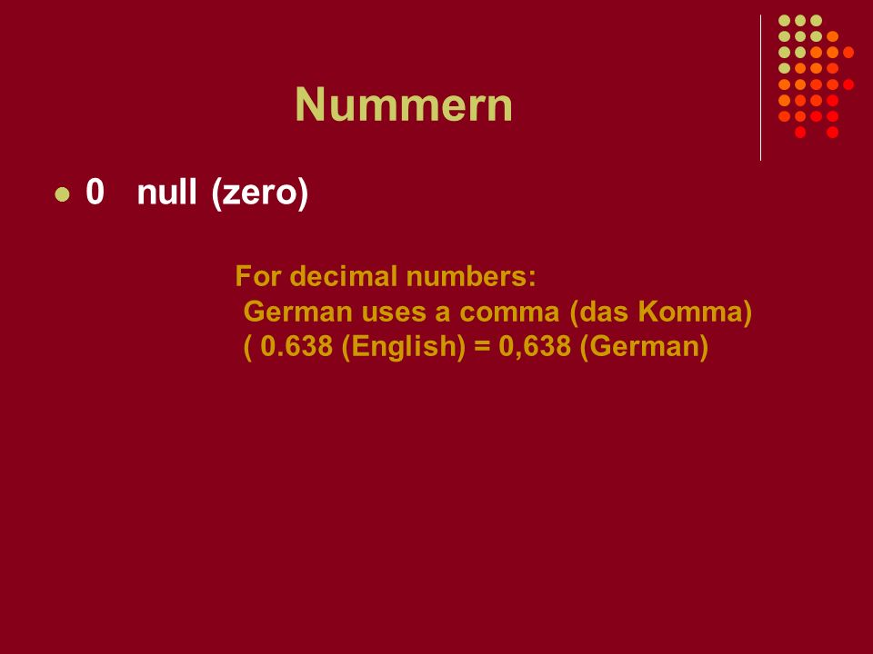 Nummern 0 null (zero) For decimal numbers: