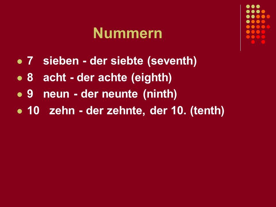 Nummern 7 sieben - der siebte (seventh) 8 acht - der achte (eighth)