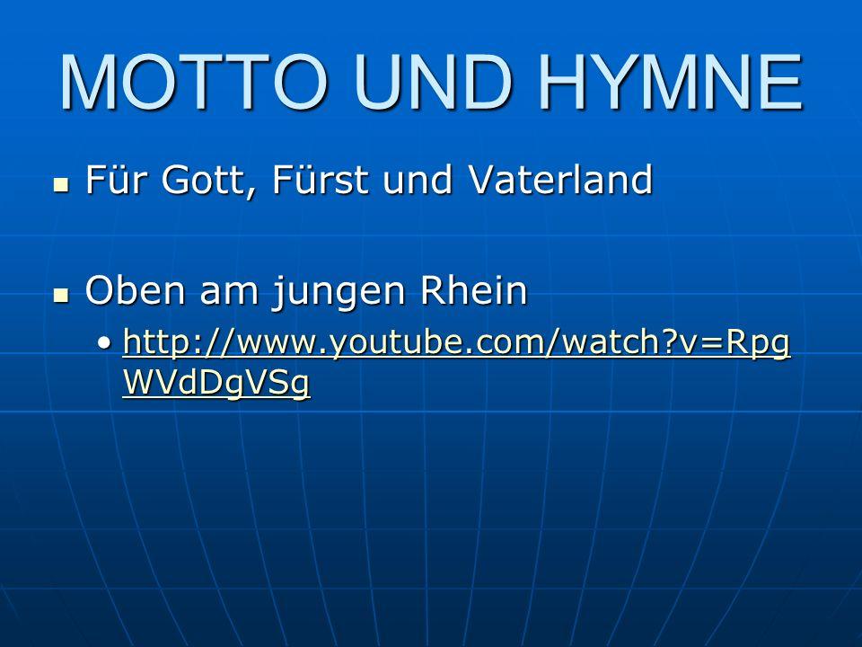 MOTTO UND HYMNE Für Gott, Fürst und Vaterland Oben am jungen Rhein