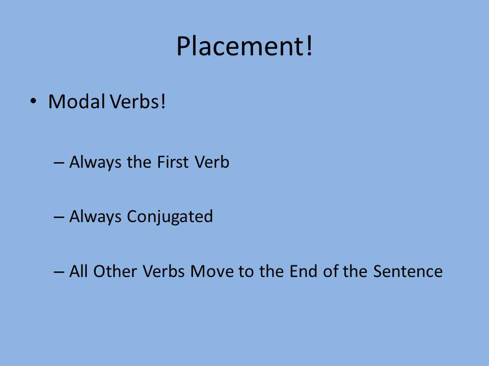 Placement! Modal Verbs! Always the First Verb Always Conjugated