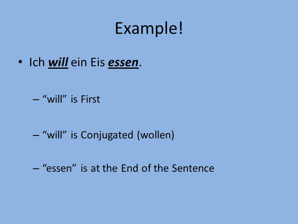 Example! Ich will ein Eis essen. will is First