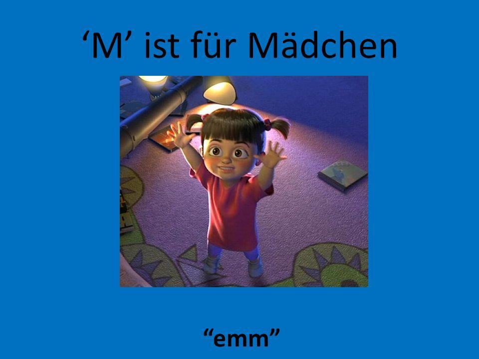 'M' ist für Mädchen emm