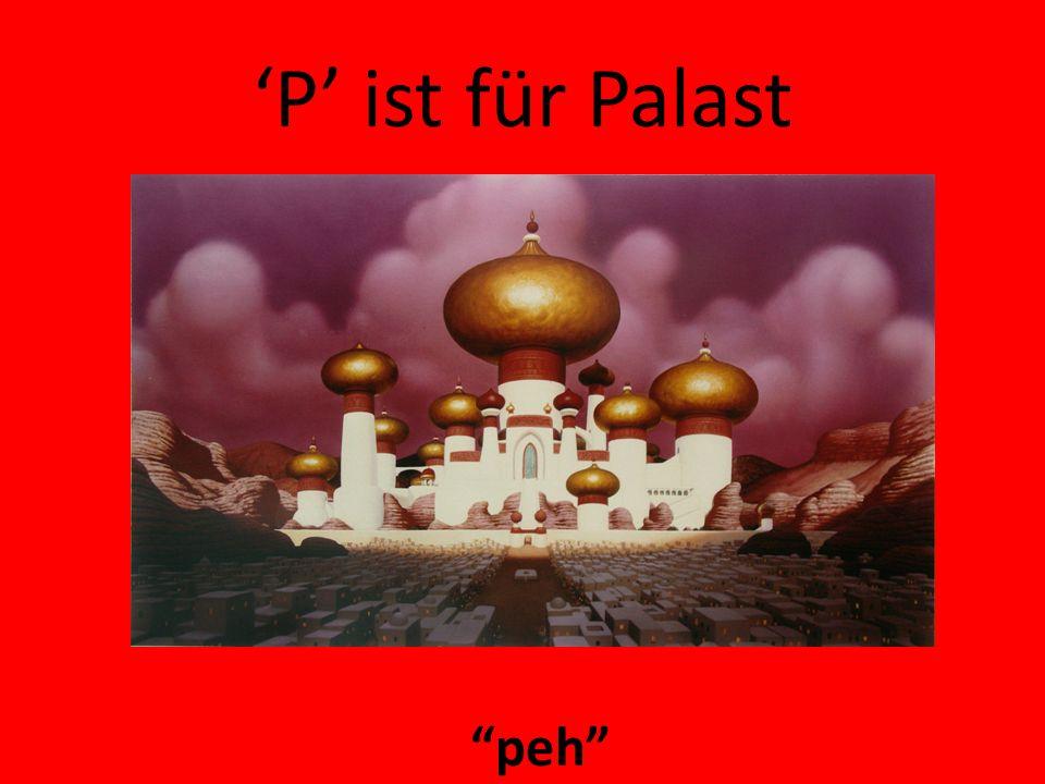 'P' ist für Palast peh