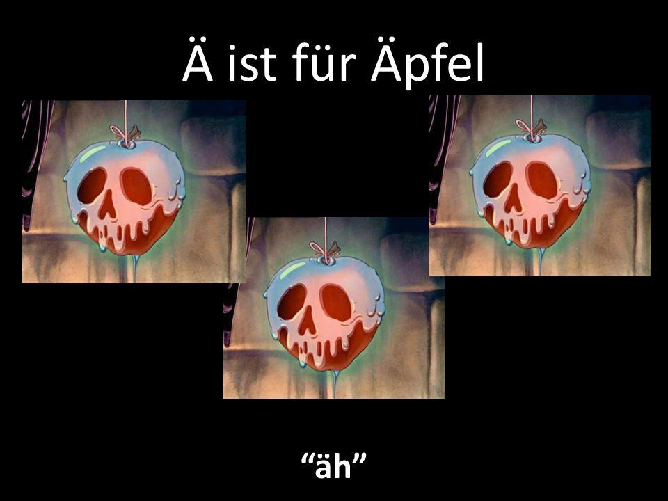 Ä ist für Äpfel äh