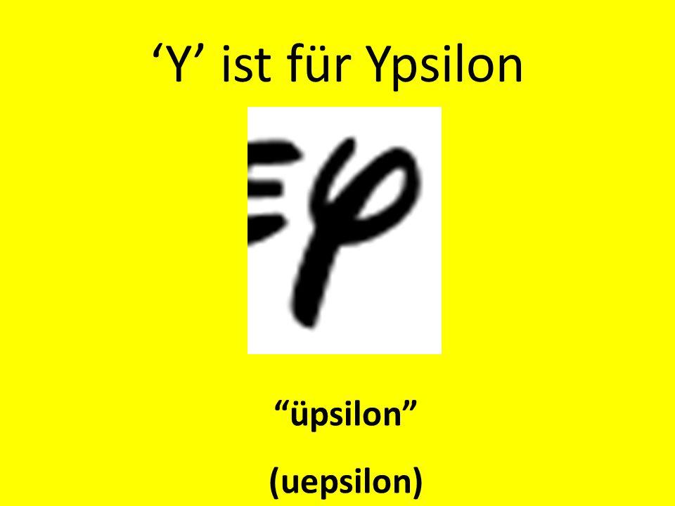 'Y' ist für Ypsilon üpsilon (uepsilon)