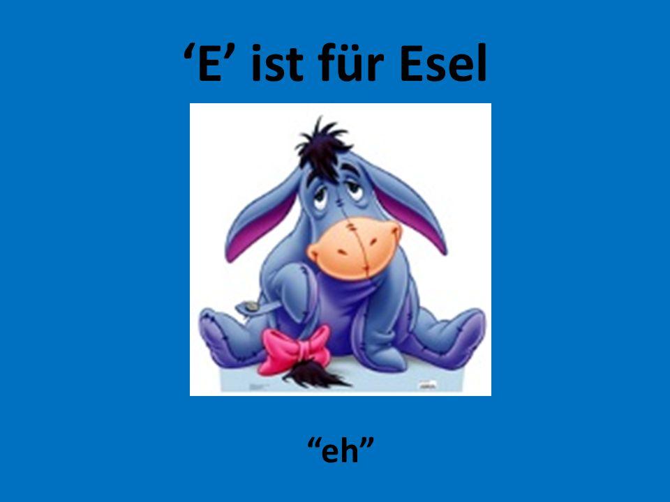'E' ist für Esel eh